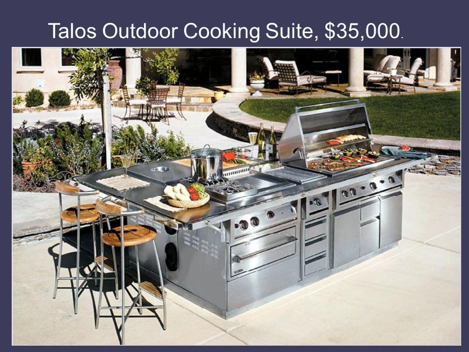 Talos Outdoor Cooking Suite, $35,000.