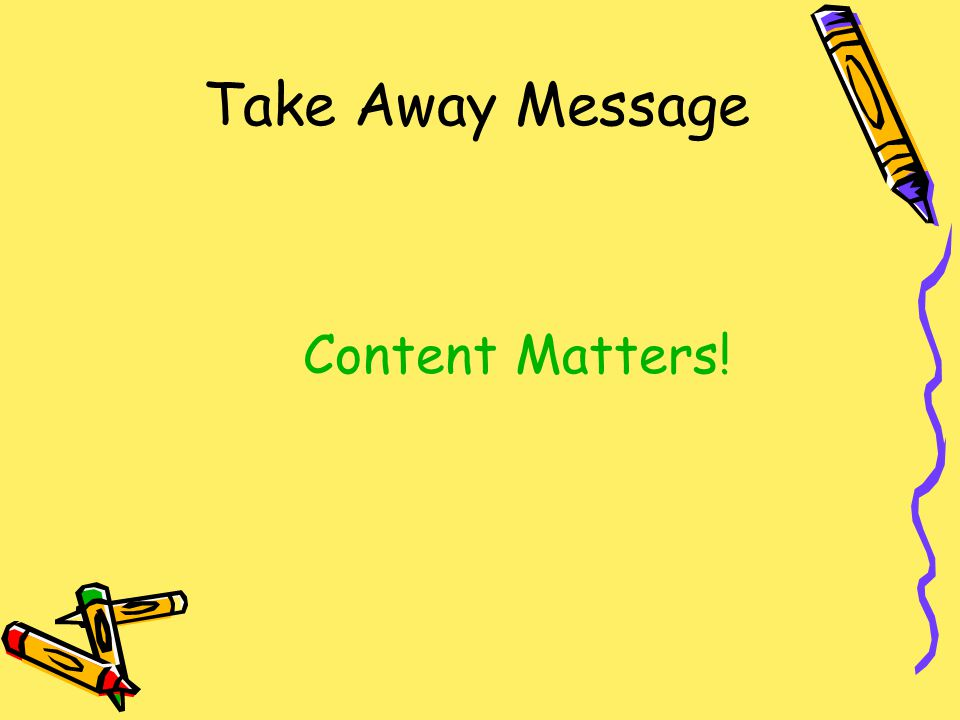 Take Away Message Content Matters!