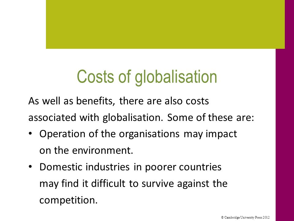 © Cambridge University Press 2012 Costs of globalisation Domestic industries in poorer countries may find it difficult to survive against the competition.