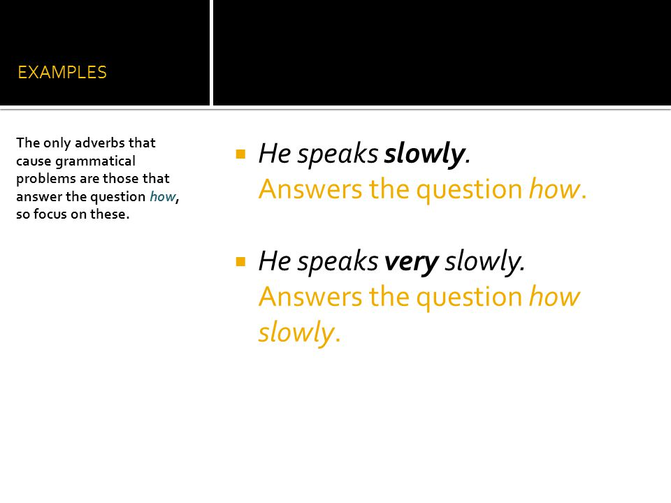 EXAMPLES  He speaks slowly.Answers the question how.