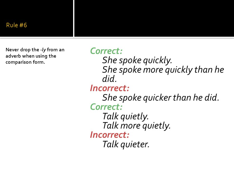 Rule #6 Correct: She spoke quickly.She spoke more quickly than he did.