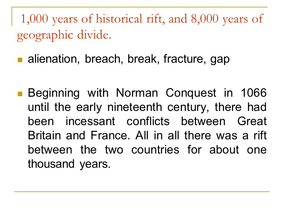 1,000 years of historical rift, and 8,000 years of geographic divide.