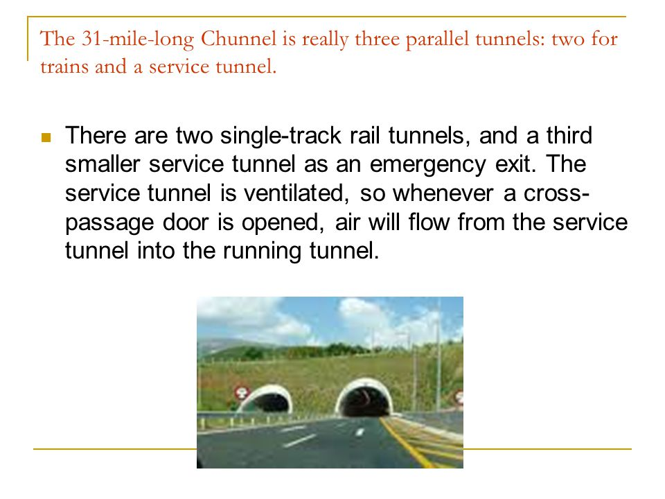 The 31-mile-long Chunnel is really three parallel tunnels: two for trains and a service tunnel.
