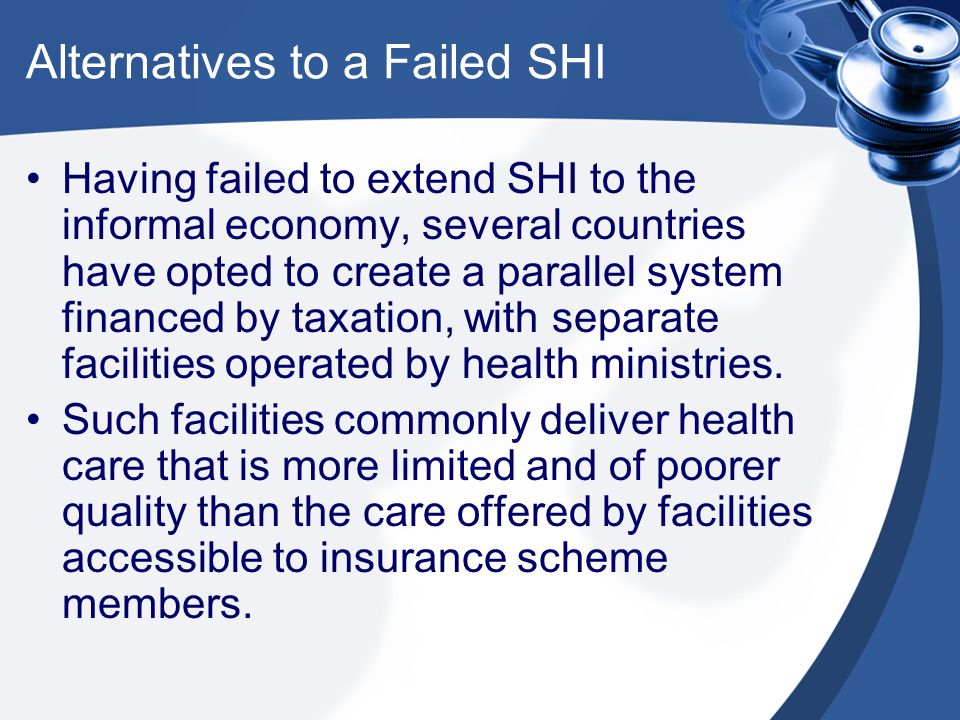Shortcomings of SHI in Poor Countries Social insurance schemes require strong institutional capacities, especially for revenue collection.