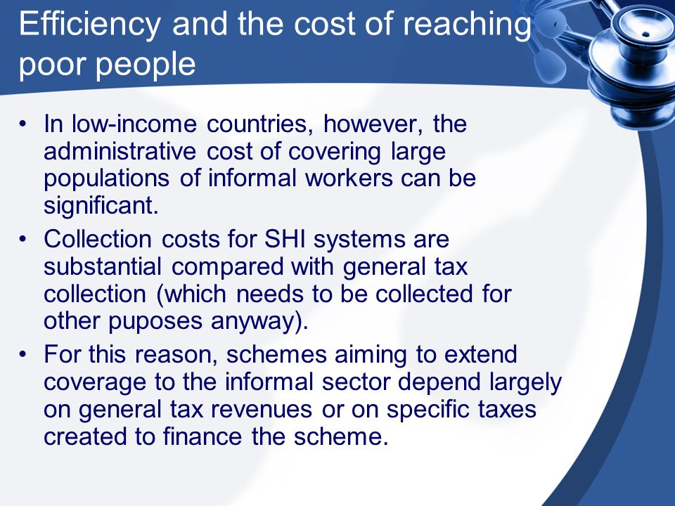 Efficiency and the cost of reaching poor people The administrative costs of SHI in Western European countries amount to about five per cent of total fund revenues.