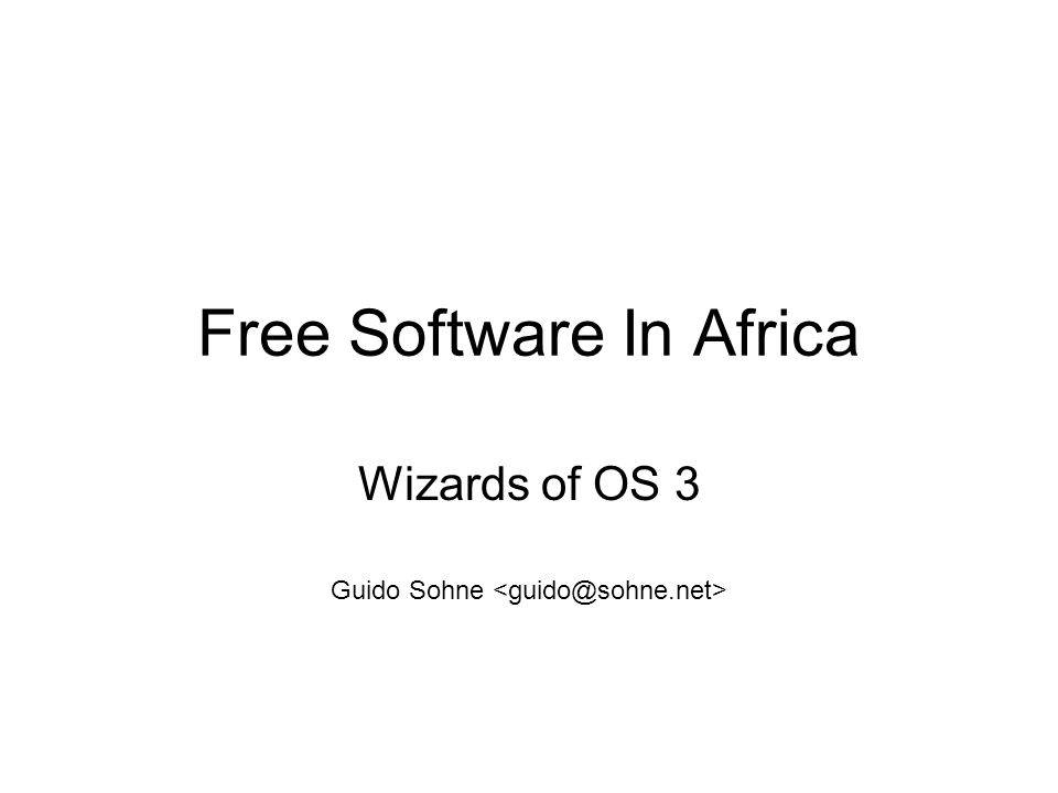 Free Software In Africa Wizards of OS 3 Guido Sohne