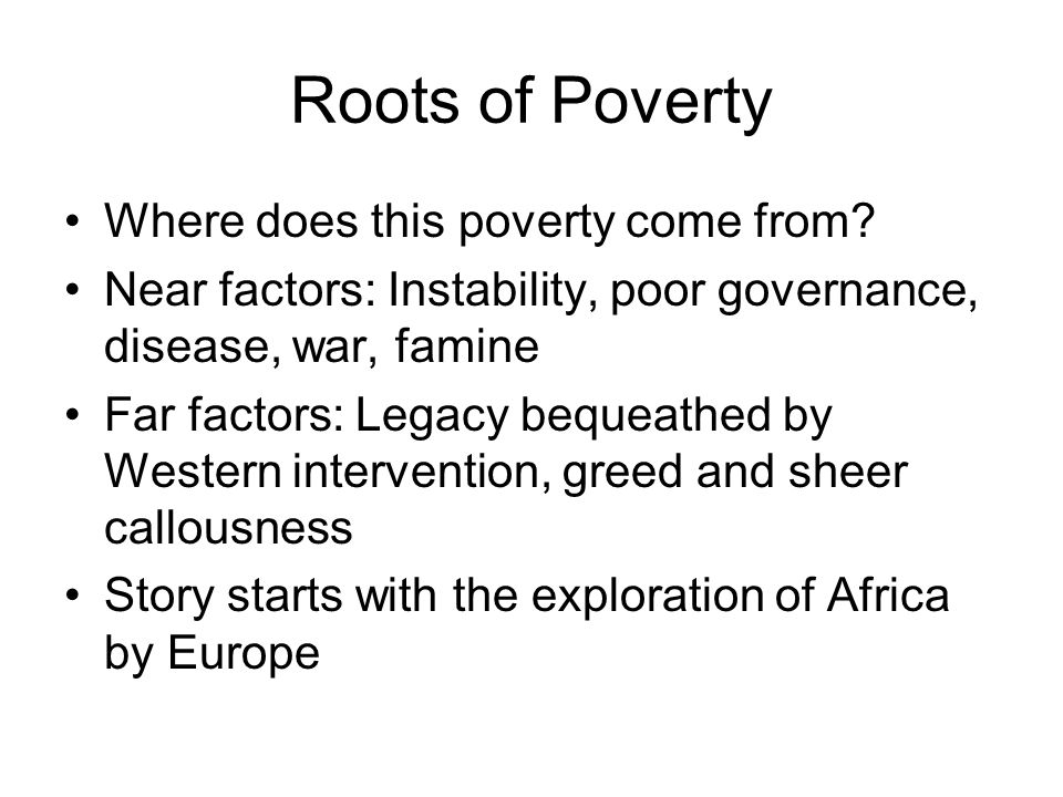 Roots of Poverty Where does this poverty come from.