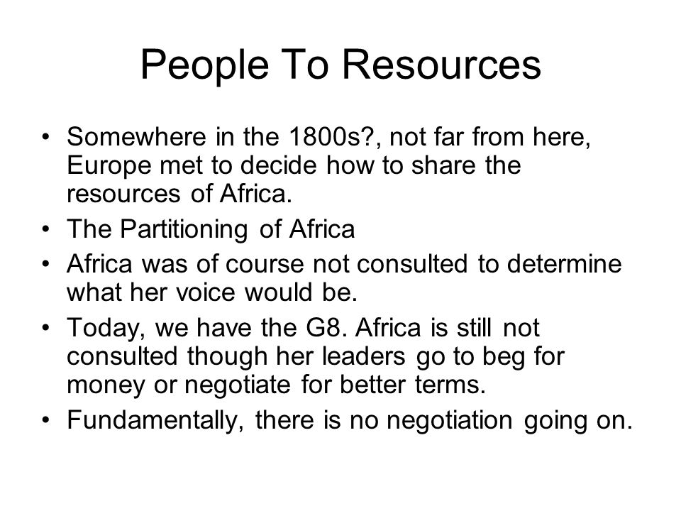People To Resources Somewhere in the 1800s , not far from here, Europe met to decide how to share the resources of Africa.