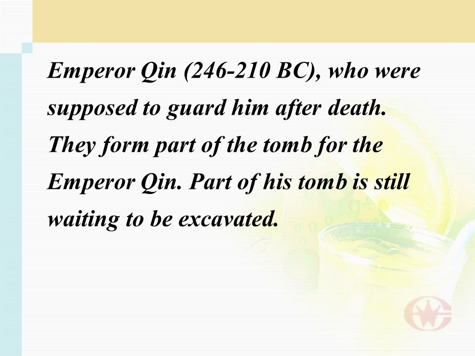 Emperor Qin (246-210 BC), who were supposed to guard him after death. They form part of the tomb for the Emperor Qin. Part of his tomb is still waitin