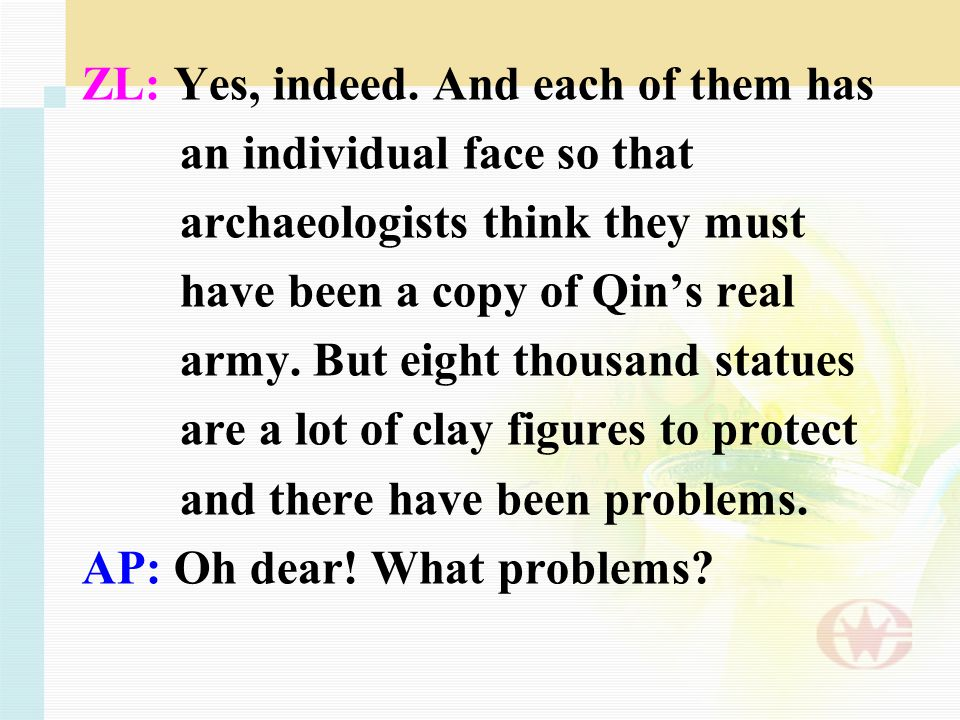 ZL: Yes, indeed. And each of them has an individual face so that archaeologists think they must have been a copy of Qin's real army. But eight thousan