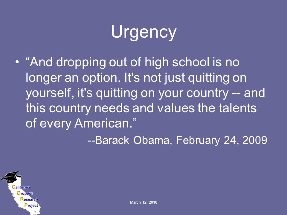 March 12, 2010 Urgency And dropping out of high school is no longer an option.