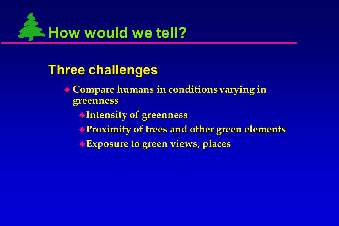 Three challenges How would we tell?