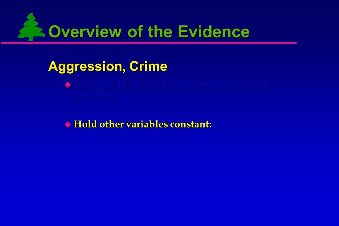 Overview of the Evidence  Compare humans in conditions varying in greenness: low vs.