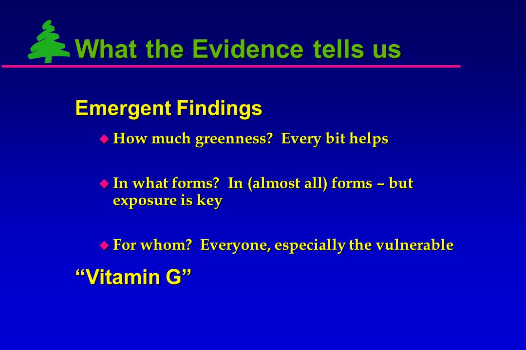 Emergent Findings  How much greenness?  In what forms?  For whom? What the Evidence tells us