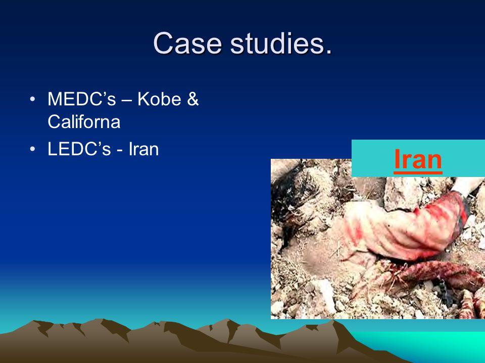 Case studies. MEDC's – Kobe & Californa LEDC's - Iran Iran