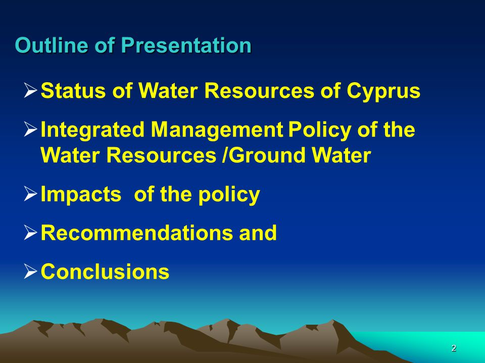 2 Outline of Presentation  Status of Water Resources of Cyprus  Integrated Management Policy of the Water Resources /Ground Water  Impacts of the p