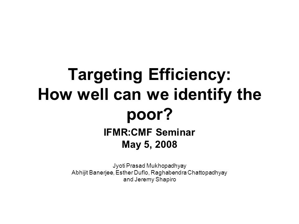 Targeting Efficiency: How well can we identify the poor.