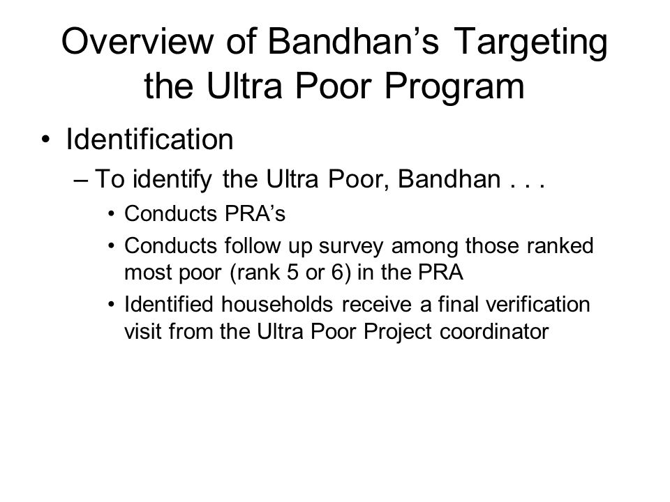 Overview of Bandhan's Targeting the Ultra Poor Program Identification –To identify the Ultra Poor, Bandhan...