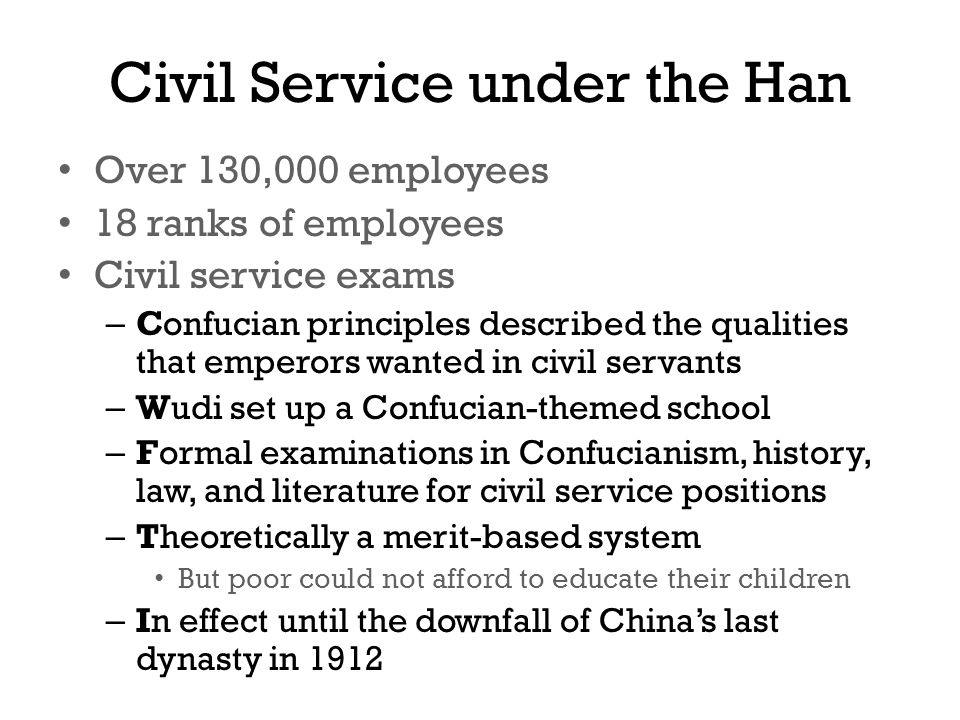 Civil Service under the Han Over 130,000 employees 18 ranks of employees Civil service exams – Confucian principles described the qualities that emper