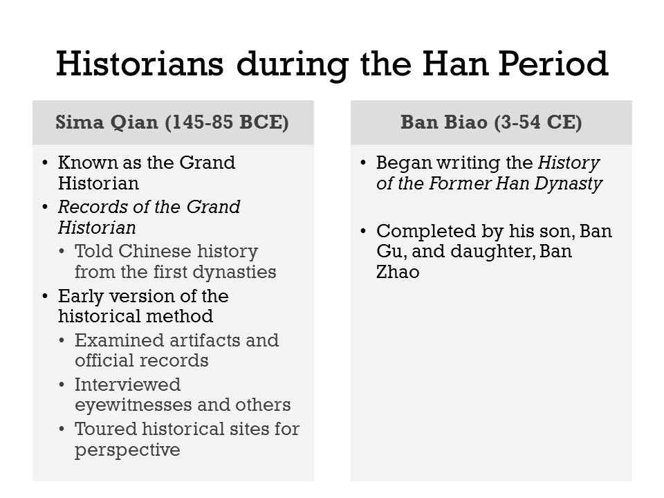 Historians during the Han Period Sima Qian (145-85 BCE) Known as the Grand Historian Records of the Grand Historian Told Chinese history from the firs