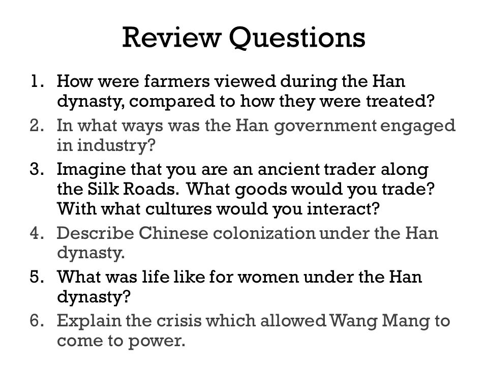 Review Questions 1.How were farmers viewed during the Han dynasty, compared to how they were treated.