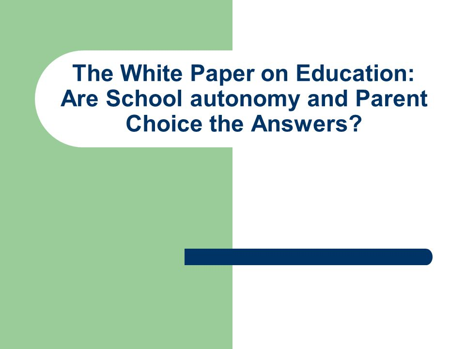 The White Paper on Education: Are School autonomy and Parent Choice the Answers