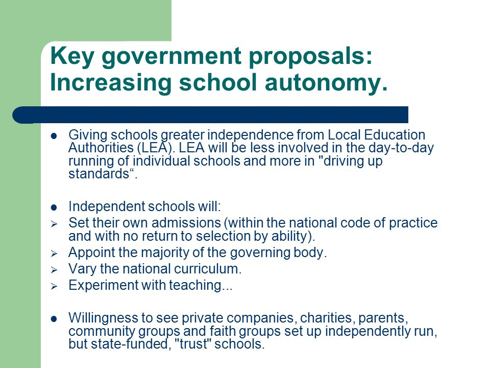 Key government proposals: Increasing school autonomy.