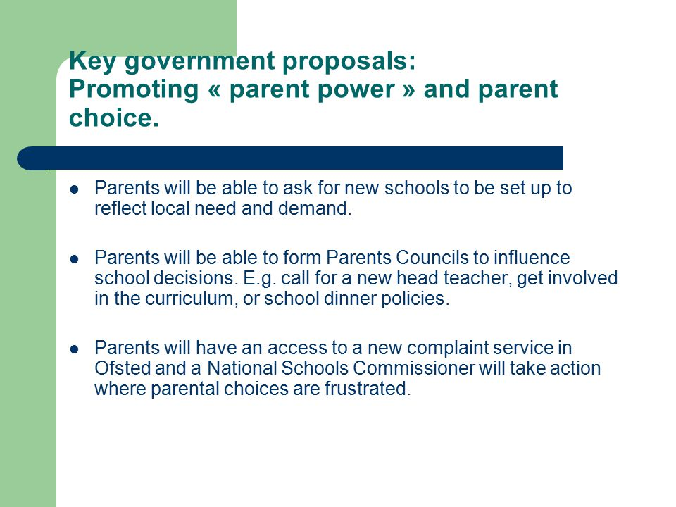 Key government proposals: Promoting « parent power » and parent choice.