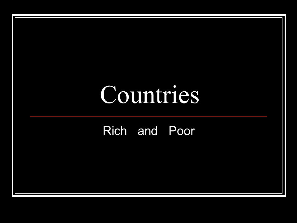 Countries Rich and Poor