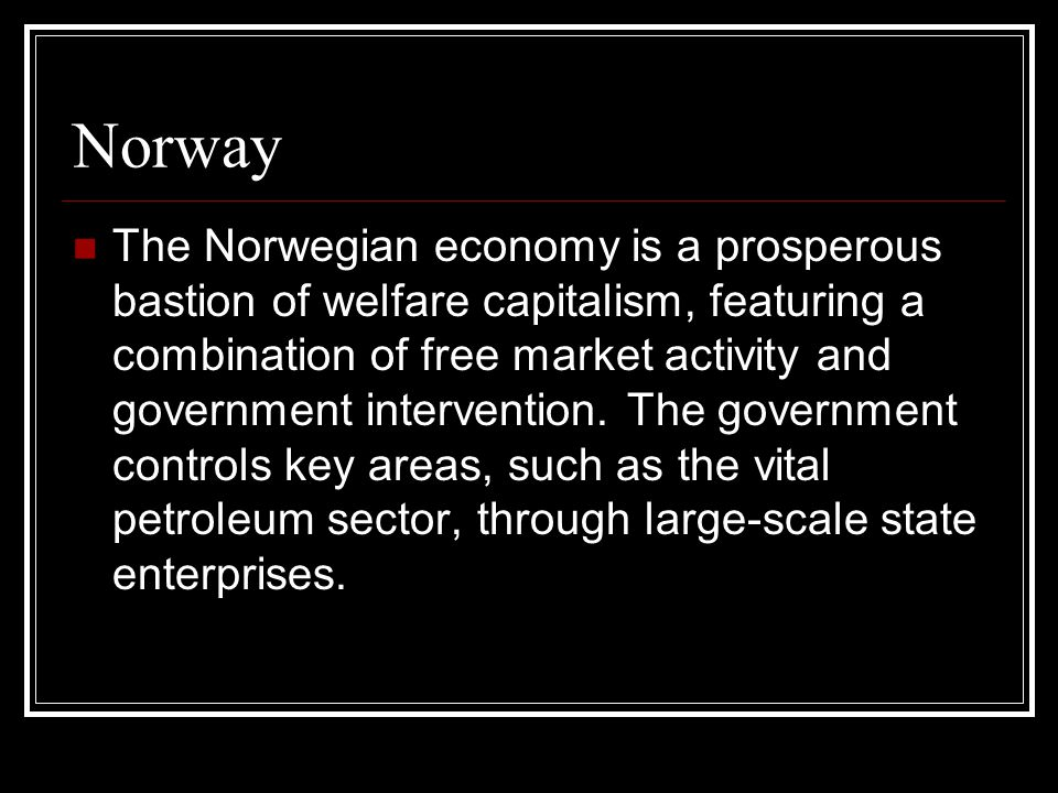 Norway The Norwegian economy is a prosperous bastion of welfare capitalism, featuring a combination of free market activity and government intervention.