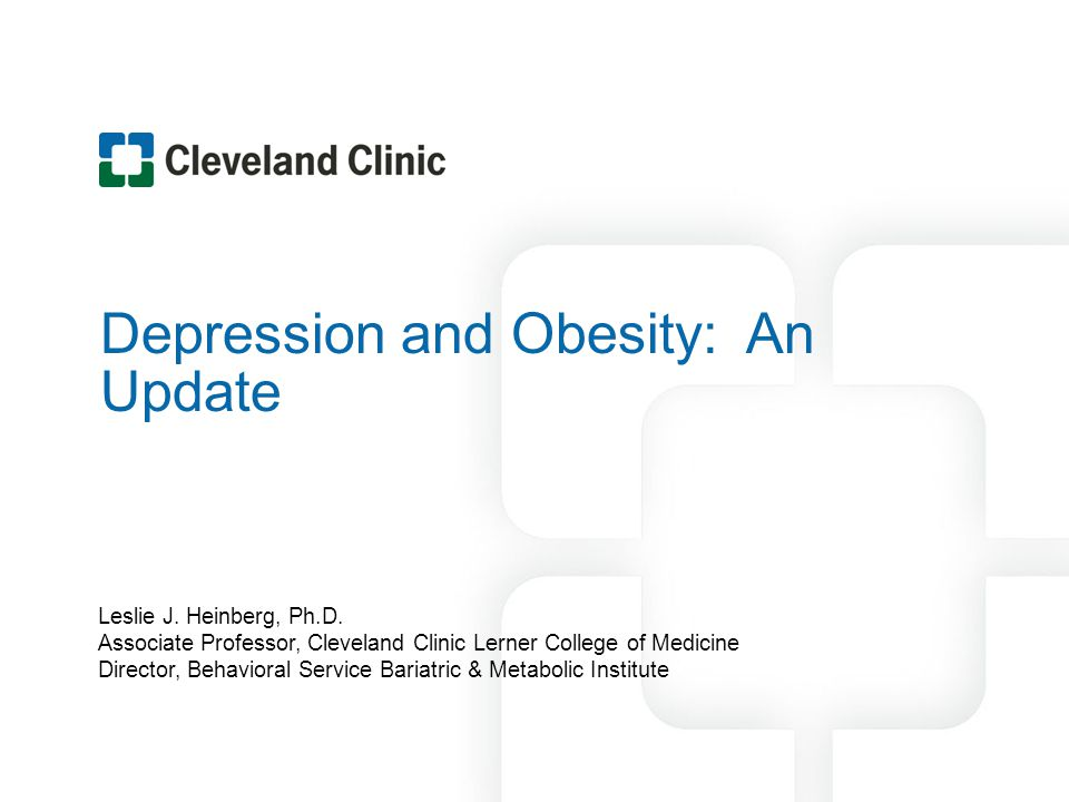 Depression and Obesity: An Update Leslie J. Heinberg, Ph.D.