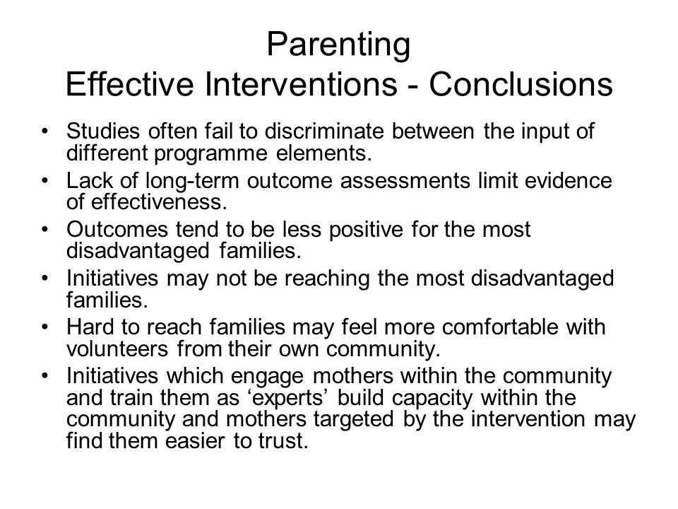 Parenting Effective Interventions - Conclusions Studies often fail to discriminate between the input of different programme elements.