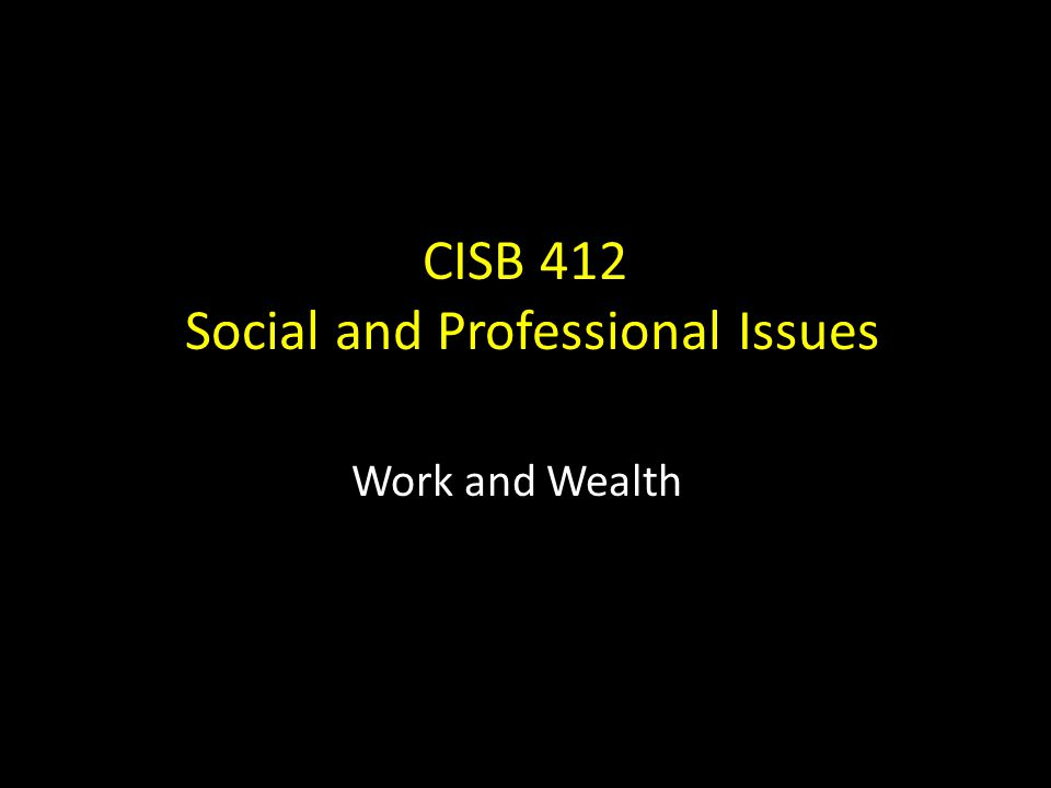 CISB 412 Social and Professional Issues Work and Wealth