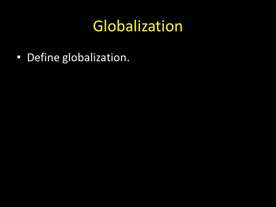 Globalization Define globalization.