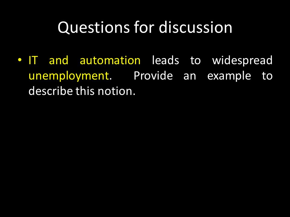 Questions for discussion IT and automation leads to widespread unemployment.