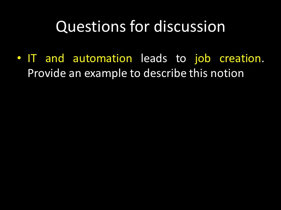 Questions for discussion IT and automation has caused an increase in working hour.