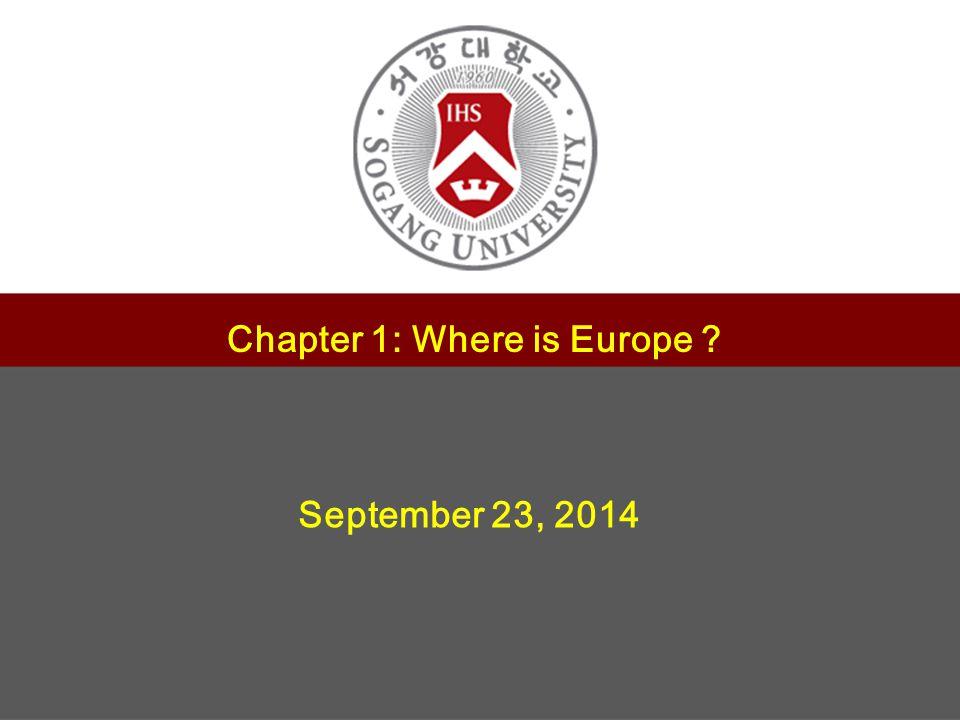 1 제목 서강대학교 교수학습센터 부소장 정유성 Chapter 1: Where is Europe September 23, 2014