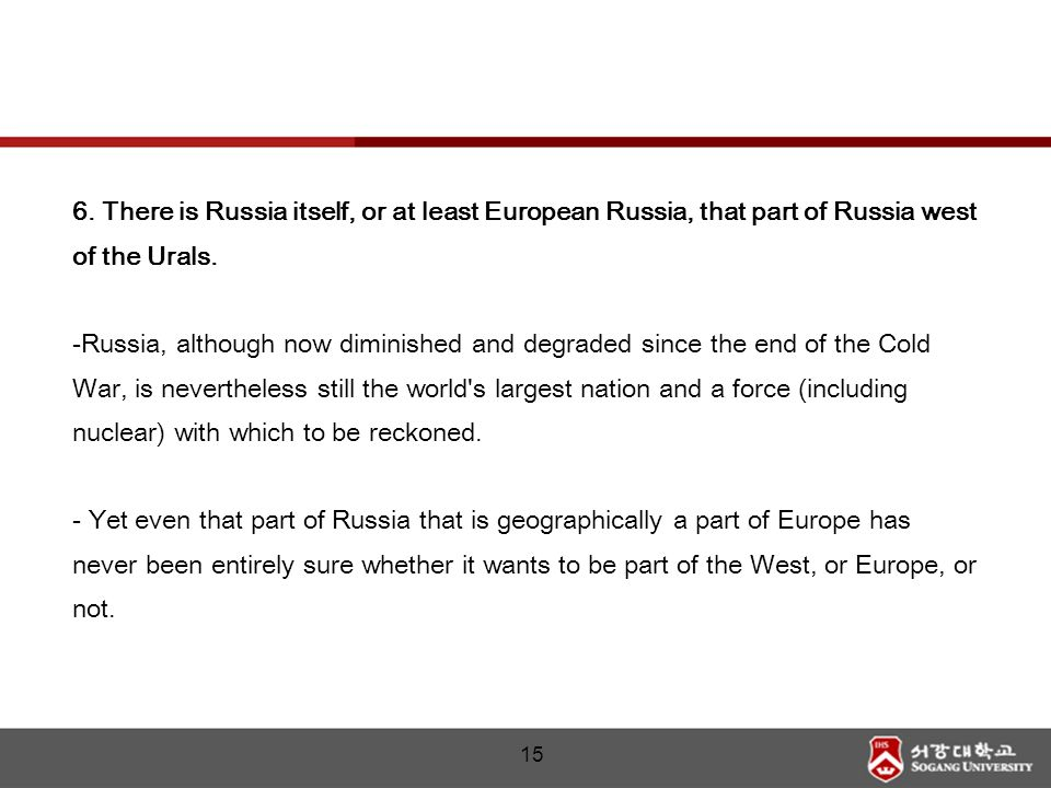 15 6. There is Russia itself, or at least European Russia, that part of Russia west of the Urals.
