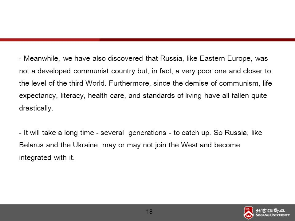18 - Meanwhile, we have also discovered that Russia, like Eastern Europe, was not a developed communist country but, in fact, a very poor one and closer to the level of the third World.