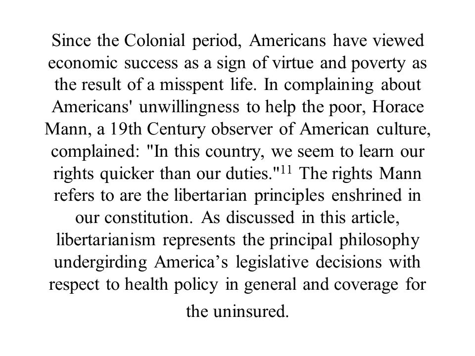 Since the Colonial period, Americans have viewed economic success as a sign of virtue and poverty as the result of a misspent life.