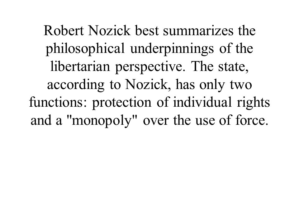 Robert Nozick best summarizes the philosophical underpinnings of the libertarian perspective.