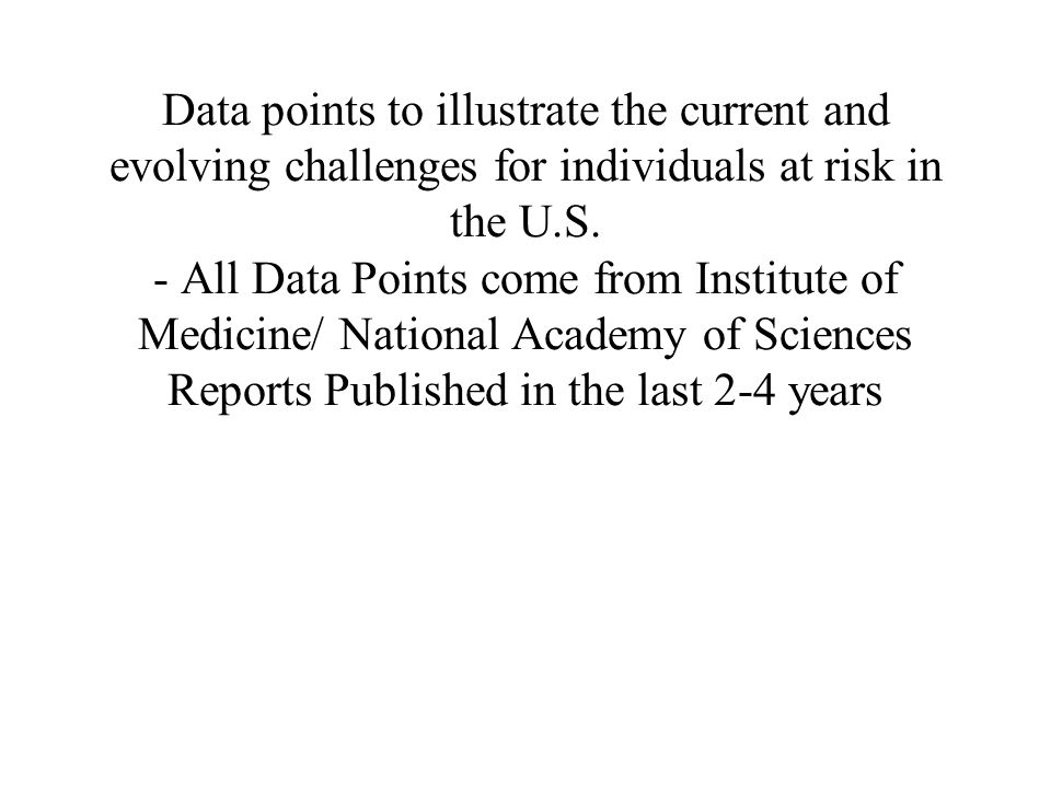 Data points to illustrate the current and evolving challenges for individuals at risk in the U.S.