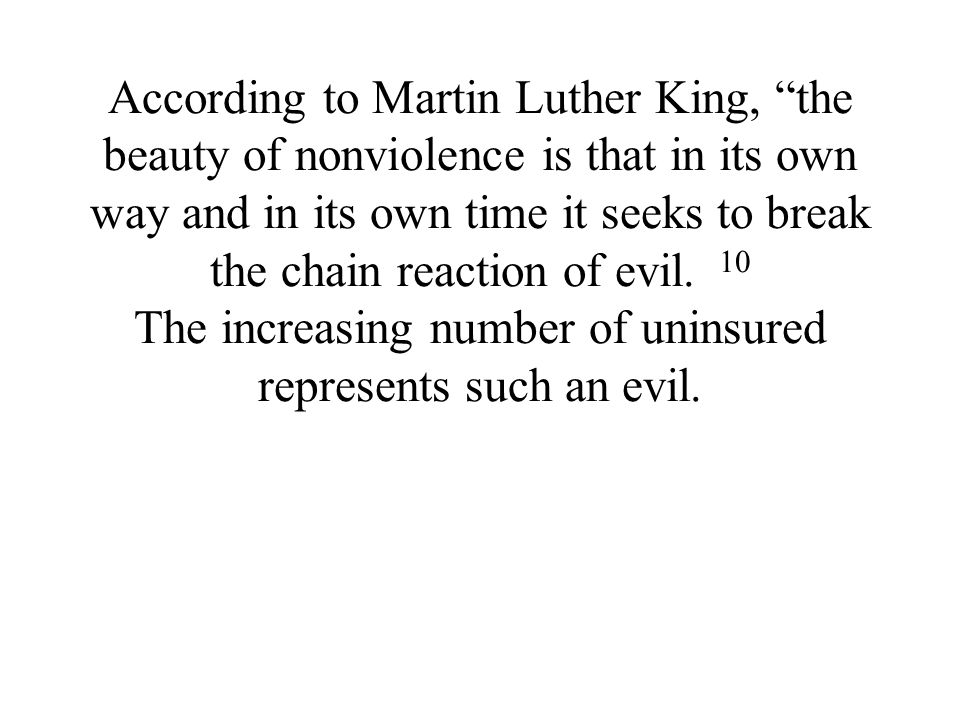 According to Martin Luther King, the beauty of nonviolence is that in its own way and in its own time it seeks to break the chain reaction of evil.