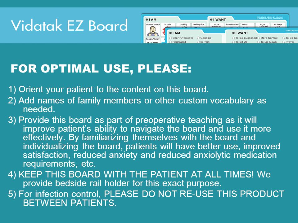 FOR OPTIMAL USE, PLEASE: 1) Orient your patient to the content on this board.