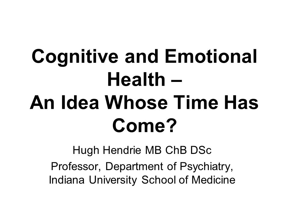 Cognitive and Emotional Health – An Idea Whose Time Has Come.