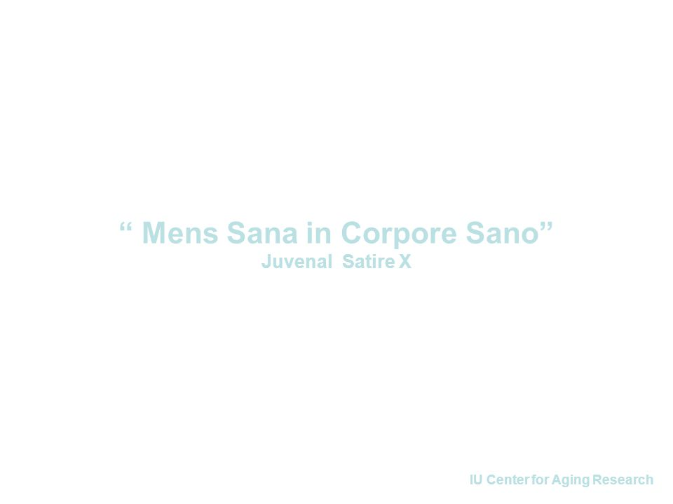 IU Center for Aging Research Mens Sana in Corpore Sano Juvenal Satire X