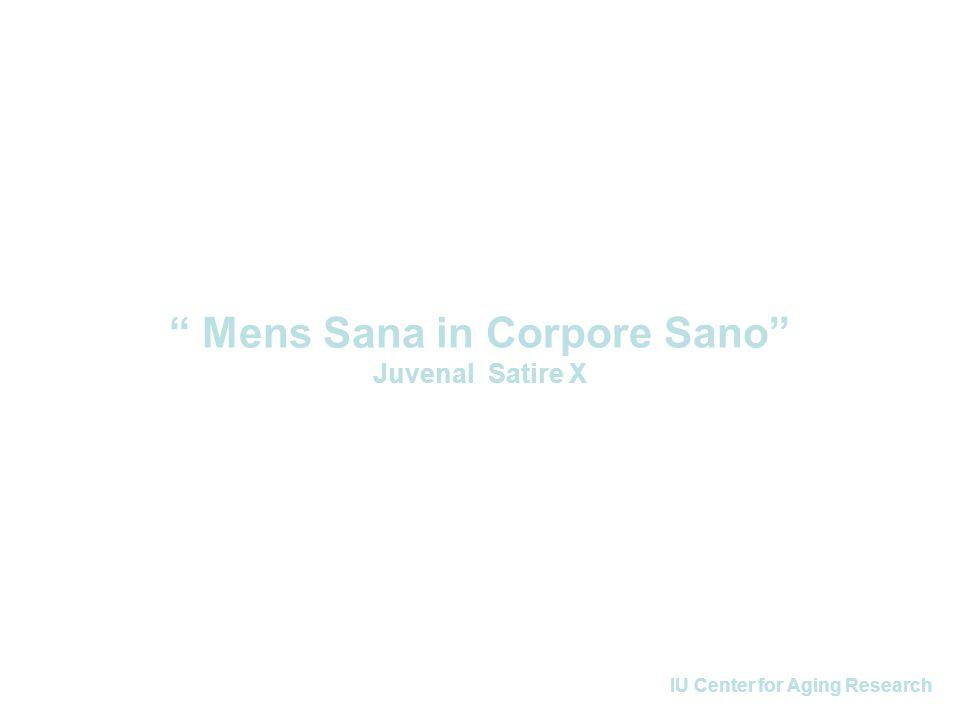 """IU Center for Aging Research """" Mens Sana in Corpore Sano"""" Juvenal Satire X"""