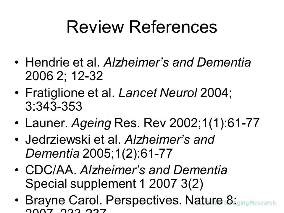 IU Center for Aging Research Review References Hendrie et al. Alzheimer's and Dementia 2006 2; 12-32 Fratiglione et al. Lancet Neurol 2004; 3:343-353