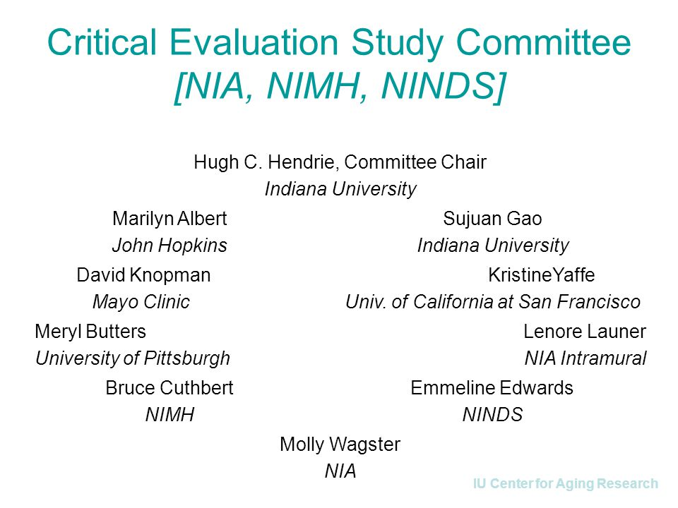 IU Center for Aging Research Critical Evaluation Study Committee [NIA, NIMH, NINDS] Hugh C.