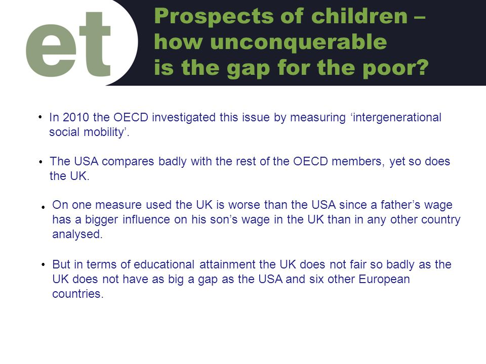 In 2010 the OECD investigated this issue by measuring 'intergenerational social mobility'. C The USA compares badly with the rest of the OECD members,